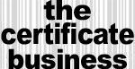 the certificate business